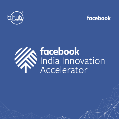 Second cohort of start-ups graduate from Facebook and T-Hub India Innovation Accelerator Program